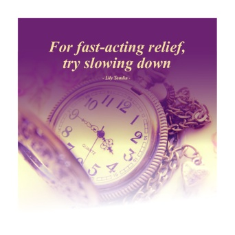 Quote FOR FAST ACTING RELIEF TRY SLOWING DOWN